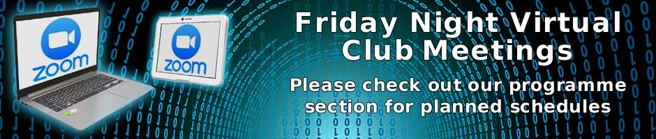 Virtual Club Meetings - Friday Evening from 8pm - Check out our programme form more details